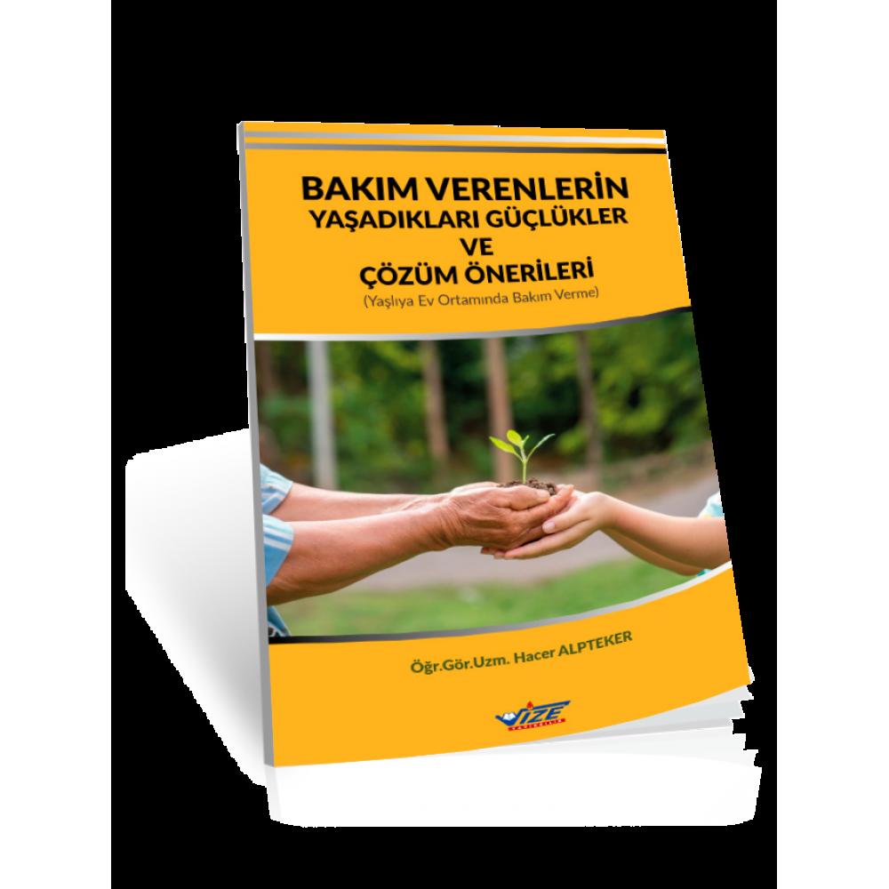 Bakım Verenlerin Yaşadıkları Güçlükler ve Çözüm Önerileri (Dijital Kitap)